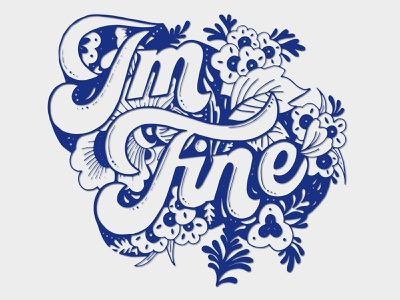 I'm Fine illustration ornament navy blue fine flowers typography hand lettering lettering