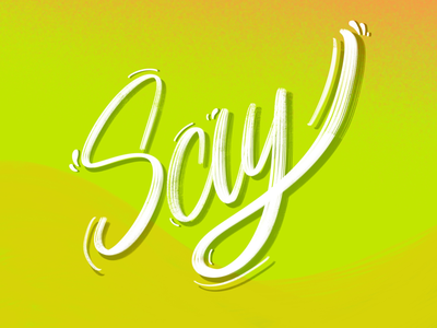 Say - Lettering*