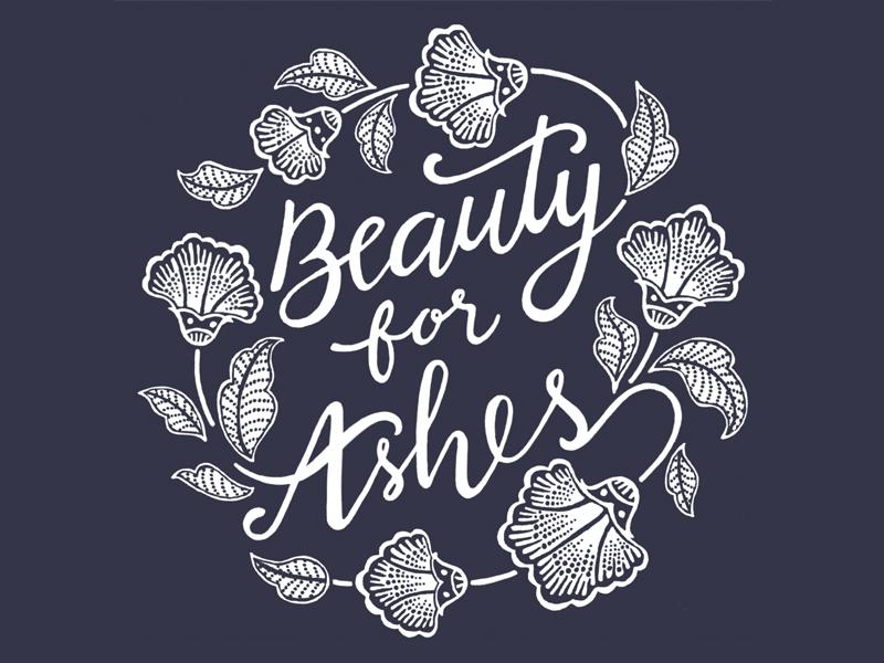 Beauty for Ashes christian t-shirt floral script batik lettering hand lettering typography
