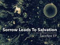 Sorrow Leads To Salvation – Sacrifice EP