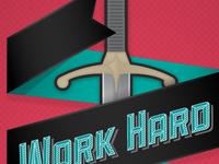 """Work Hard... Play Harder"""