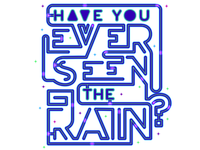 Have you ever seen the rain?