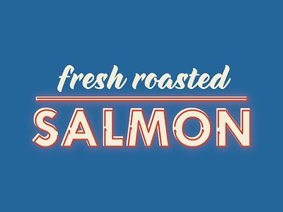 Fresh Roasted Salmon tw cent bold delisia neon type