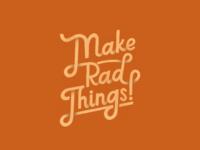 Make rad things!