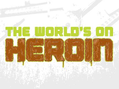 The World's On Heroin punx grime heroin drugs descendents all notmilo massnerder notcool somuchforgooddesign