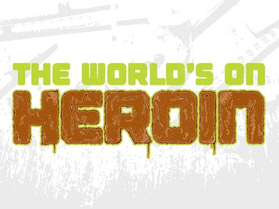 The World's On Heroin
