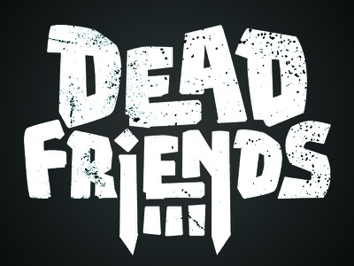 Deadfriends dribbble1