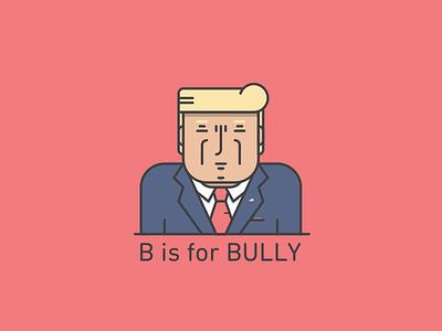 B is for Bully illustration bully trump