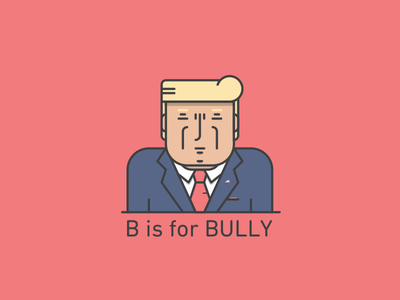 B is for Bully illustration bully trump