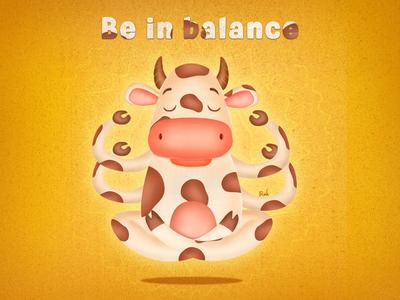 Be in balance. Namaste :)