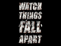 Watch things fall apart