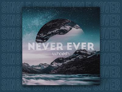 SINGLE | Never Ever