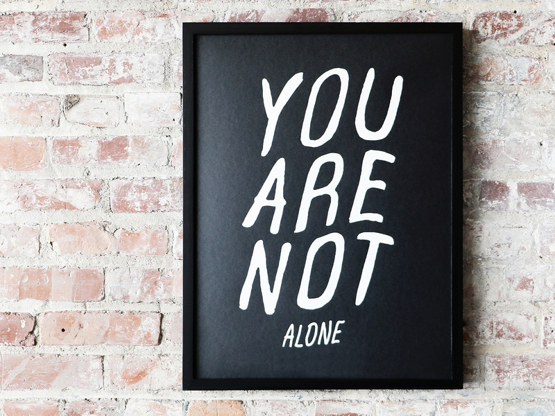 You Are Not Alone graphic design hand lettering typogaphy black and white mental health screenprint poster