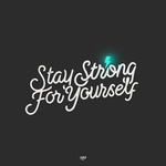 Stay strong for yourself