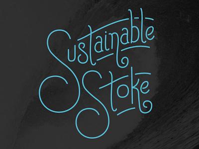 Sust Stoke Shot2x hand-lettered typography tshirt stoke surfing sustainable sustainability