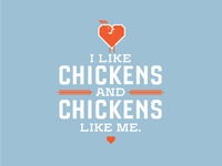 I like chickens and chickens like me.