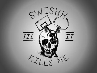 Swishh Til It Kills Me