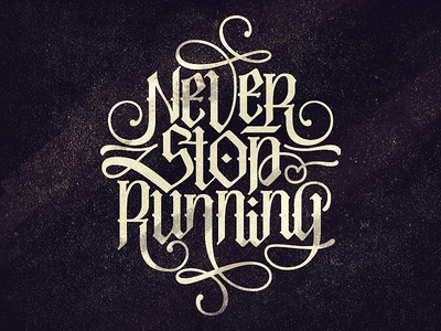Never Stop Running calligraphy typography lettering monogram clothing
