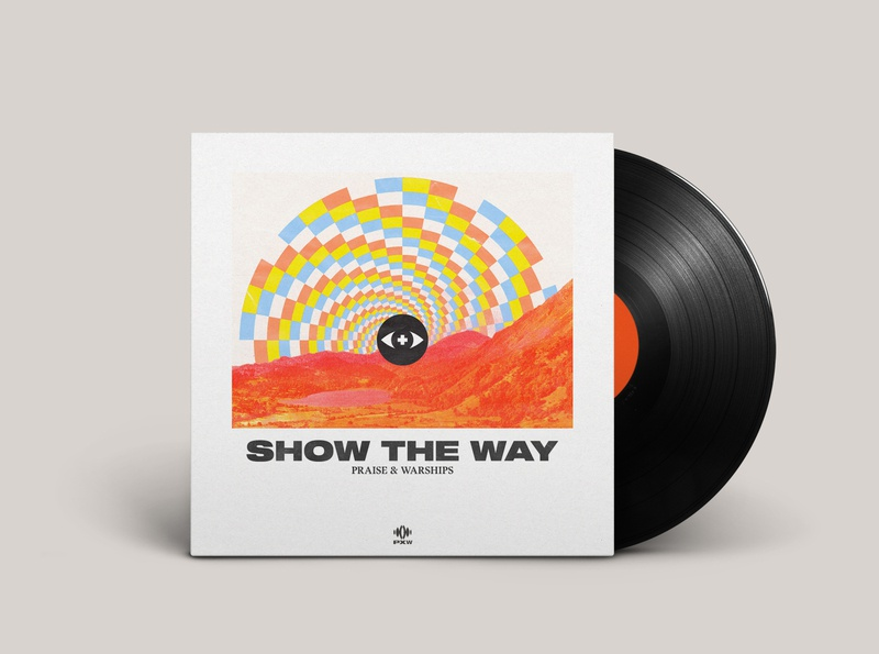 SHOW THE WAY music album cover album cover art vinyl new music pxw show the way praise and warships design