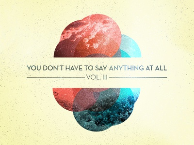 You Don't Have to Say Anything At All Vol. 3