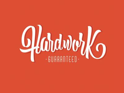 Hard Work Guaranteed