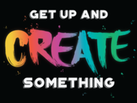 Get Up And Create Something