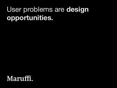 User problems are design opportunities by Mario Maruffi quotes quote design user experience mario maruffi