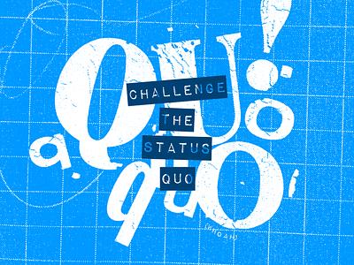 Challenge the Status Quo whoah grunge texture grunge grid vector navy blue photoshop bitmap texture analog letraset branding blue typography design