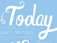 Today..anything