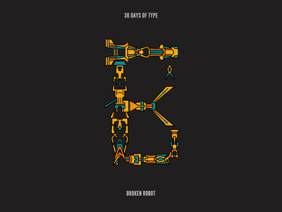 36 days of type : Broken Robots robot graphic 36days illustration typography type letter graphicdesign 36daysoftype