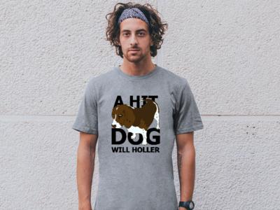 A hit dog will holler T-Shirt t-shirt design design