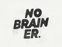 No Brainer.