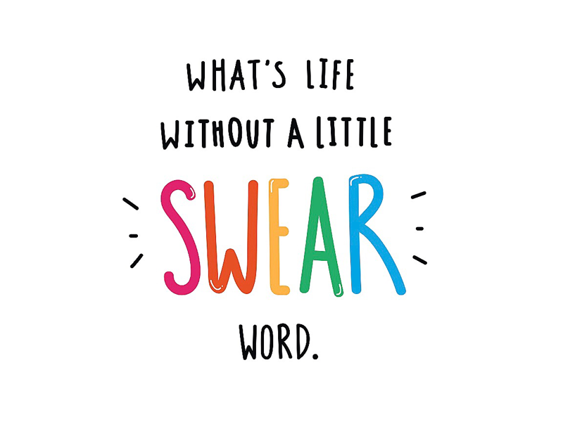 What's Life Without A Little Swear Word design emily coxhead expressive type fun type typography creative illustrative quote