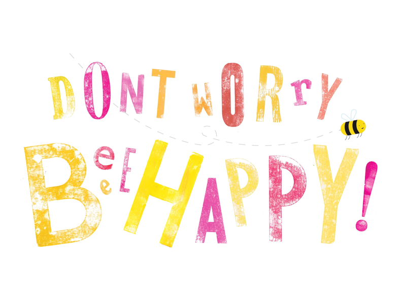 Don't Worry Beeeee Happy 🌈✨ illustration type colourful quote letterpress graphic design typography