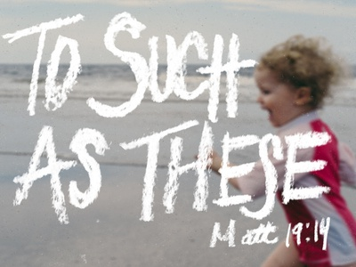 To Such As These - Matthew 19:14