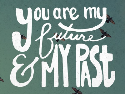 You are my future and my past
