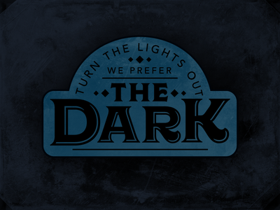 Prefer The Dark dark blue darkness badge patch turn out the lights lights out lightsout night dark