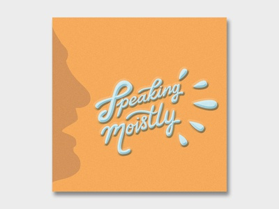 Speaking Moistly (Version 1)
