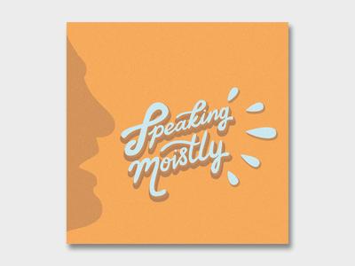 Speaking Moistly (Version 2)