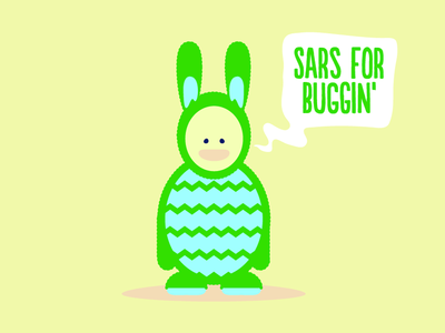 Sars for buggin'