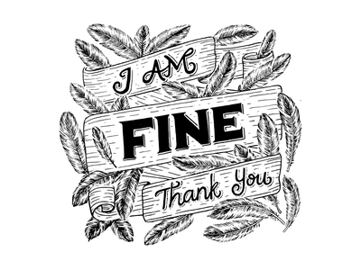 I Am Fine, Thank You vector illustration common courtesy daily lies feather illustration blackandwhite handlettering