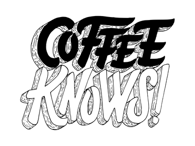 Coffee Knows hand drawn handlettering relatable quotes daily life vector lettering 3d lettering coffee design blackandwhite coffee