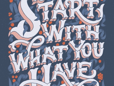 Start With What You Have vector illustration illustrative lettering typography art details whimsical flourishing vector lettering vector art motivational quotes hand drawn 3d lettering hand lettering art
