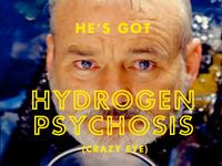 Hydrogen Psychosis
