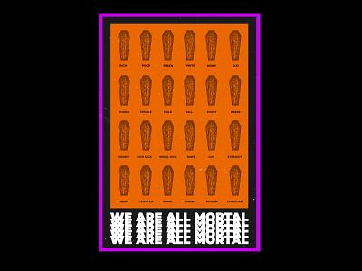 We Are All Mortal visualart graphic posterdesign plakat poster