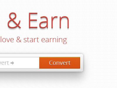 Convert And Earn earn convert typography 3d effect shadow textbox inputbox input box call to action button orange red minimalistic whitespace love open sans