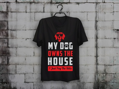 My Dog Owns The House T shirt Design dog t-shirt dog typogaphy illustration t-shirt designer teespring merch by amazon shirts custom t-shirt design