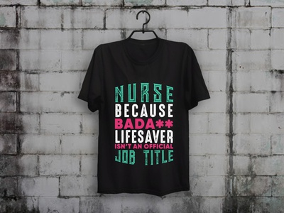 Life Saver Isn't An Official Job Title T-shirt Design nurses nurse teesdesign t-shirt design illustration t-shirt designer typography teespring merch by amazon shirts custom t-shirt design
