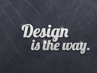 Design is the way