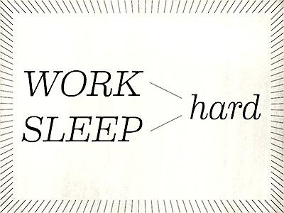 Work hard sleep hard s